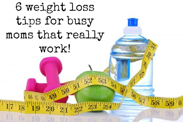 6 weight loss tips for busy moms that really work!