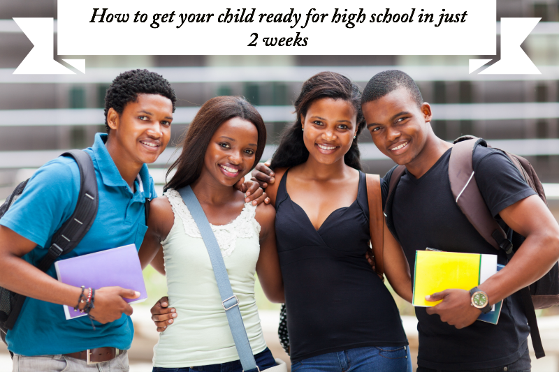 How to get your child ready for high school in just 2 weeks