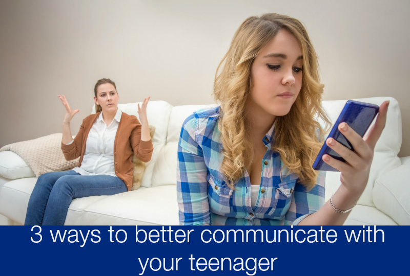 3 ways to better communicate with your teenager