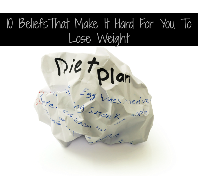 10 Beliefs That Make It Hard For You To Lose Weight