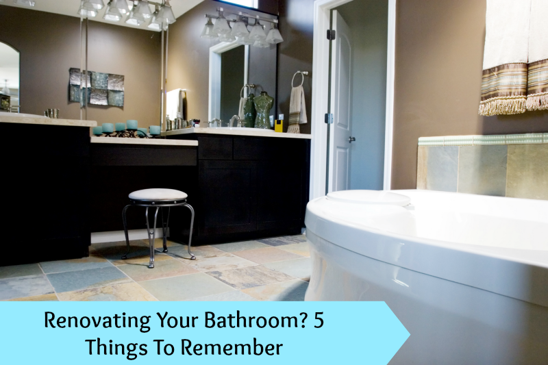 Renovating Your Bathroom 5 Things To Remember