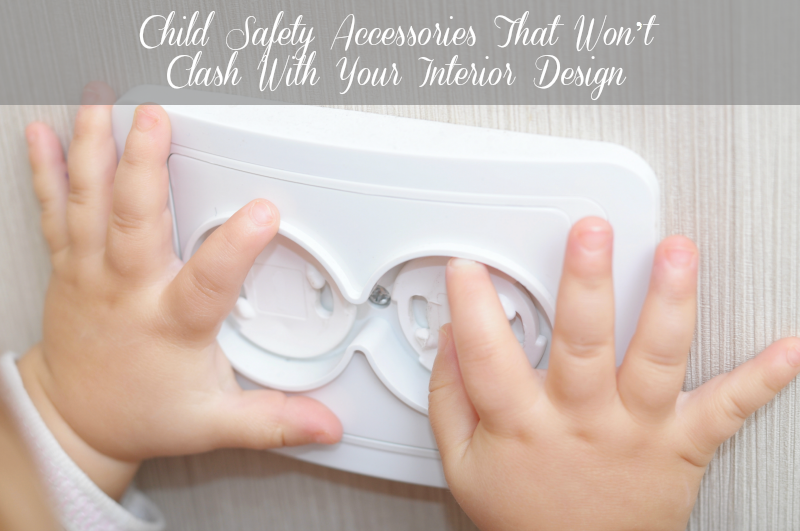 Child Safety Accessories That Won't Clash With Your Interior Design