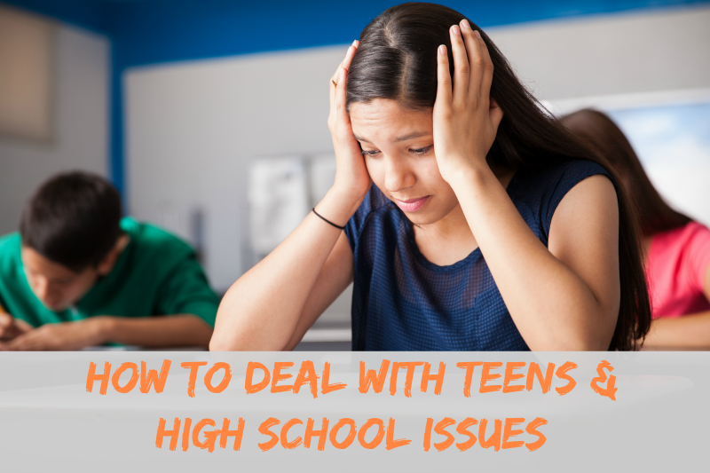 How to deal with teens and High school issues