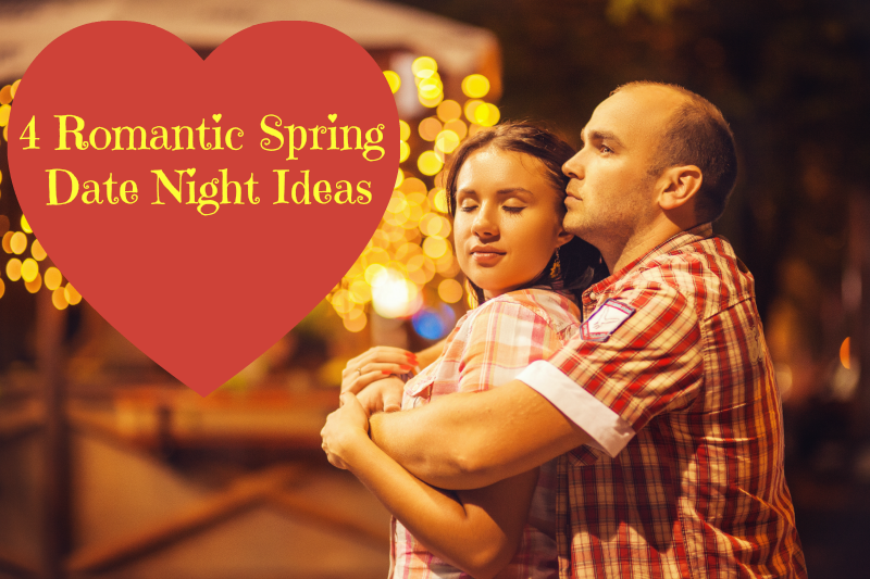 4 Romantic Spring Date Night Ideas