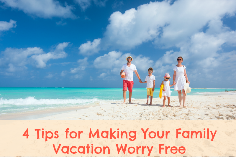 Tips for Making Your Family Vacation Worry Free