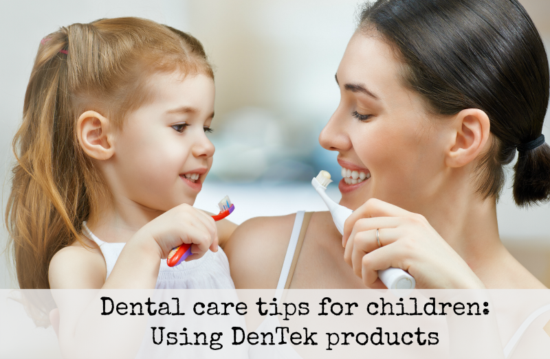 Dental care tips for children Using DenTek products
