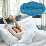 3 Bed Accessories To Help You Sleep At Night