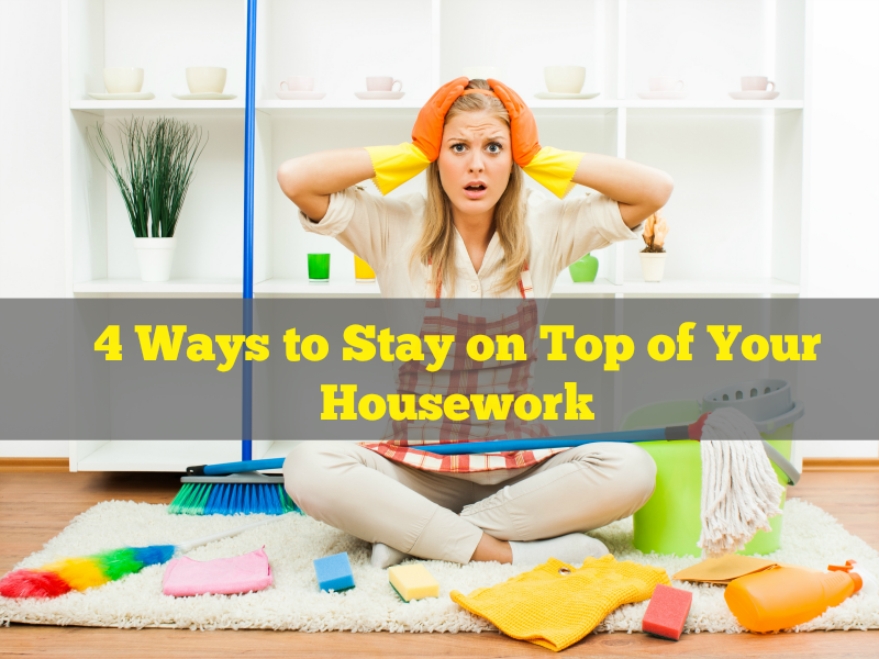 4 Ways to Stay on Top of Your Housework