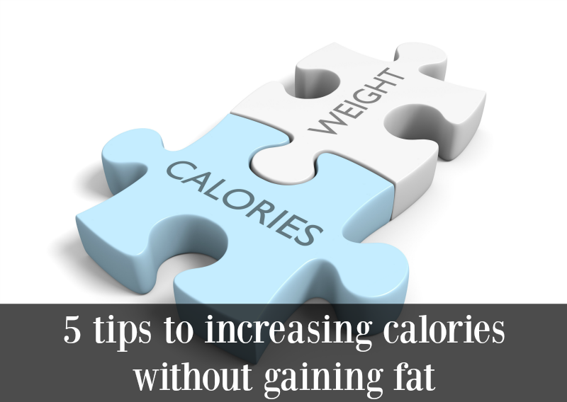 5 tips to increasing calories without gaining fat