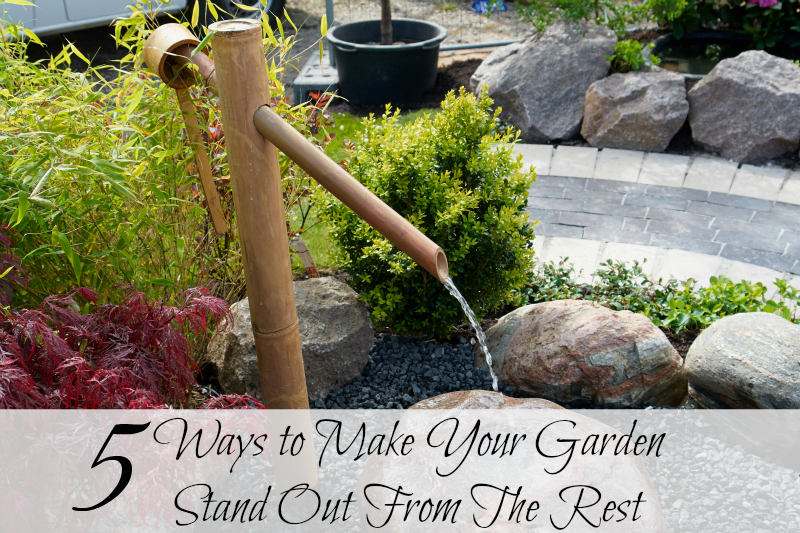 5 Ways to Make Your Garden Stand Out From The Rest