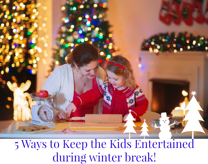 5 Ways to Keep the Kids Entertained during winter break