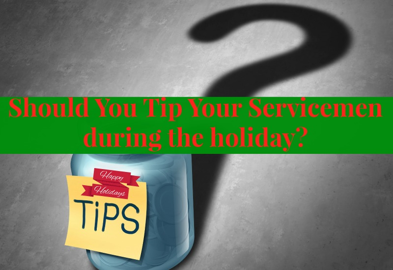 Should You Tip Your Servicemen during the holiday?