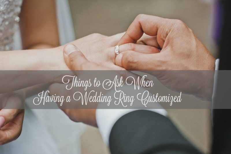 Things to Ask When Having a Wedding Ring Customized