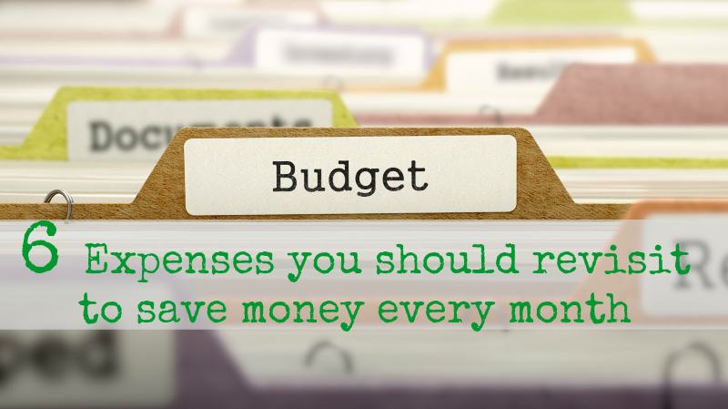 6 Expenses You Should Revisit to Save Money Every Month