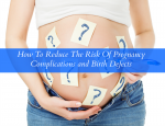 How To Reduce The Risk Of Pregnancy Complications and Birth Defects