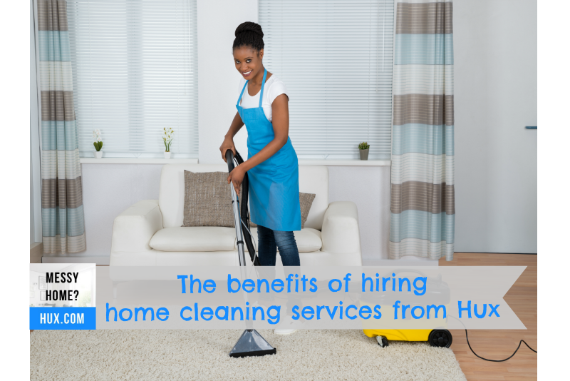 The benefits of hiring Home cleaning services from Hux