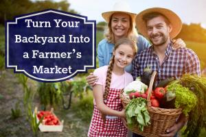 Turn Your Backyard Into a Farmer's Market