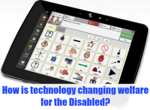 How is technology changing welfare for the Disabled?