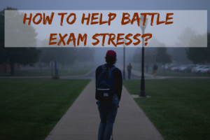 How to Help Battle Exam Stress?