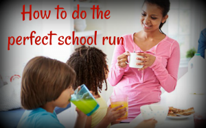 How to do the perfect school run
