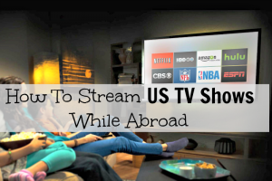 How To Stream US TV Shows While Abroad
