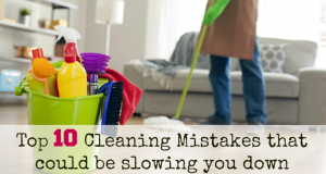 Top 10 Cleaning Mistakes: That could be slowing you down