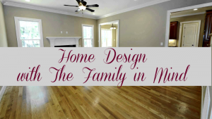 Home Design with The Family in Mind