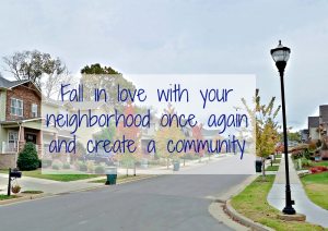 Fall in love with your neighborhood once again and create a community